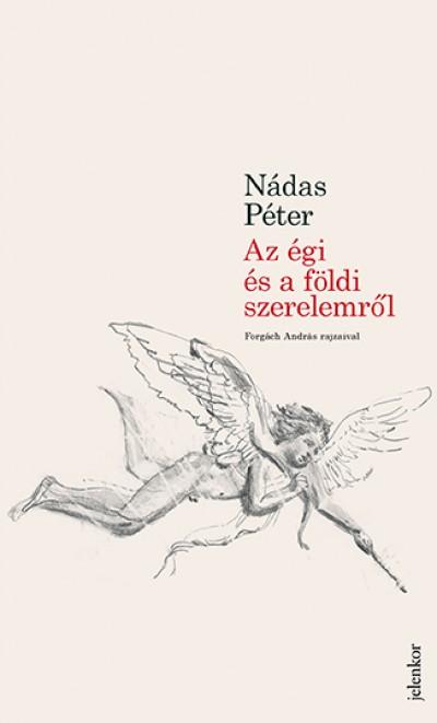 Nádas Péter - Az égi és a földi szerelemről