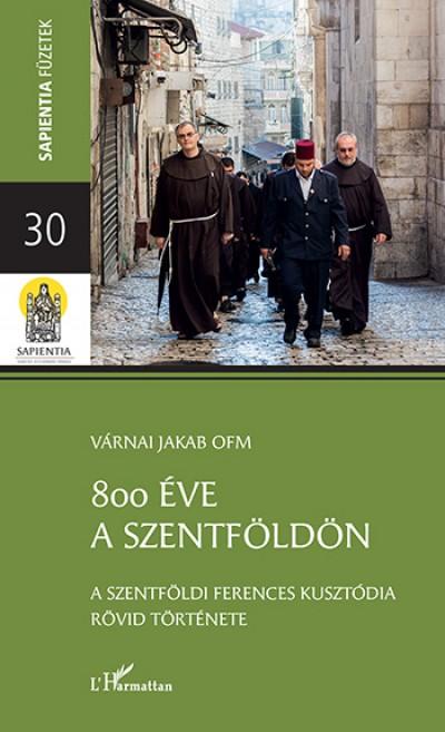 Várnai Jakab Ofm - 800 éve a Szentföldön