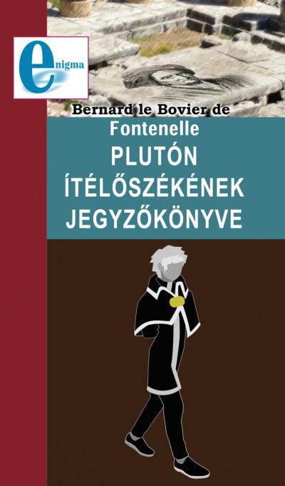 Bernard Le Bovier De Fontenelle - Plutónítélőszékének jegyzőkönyve