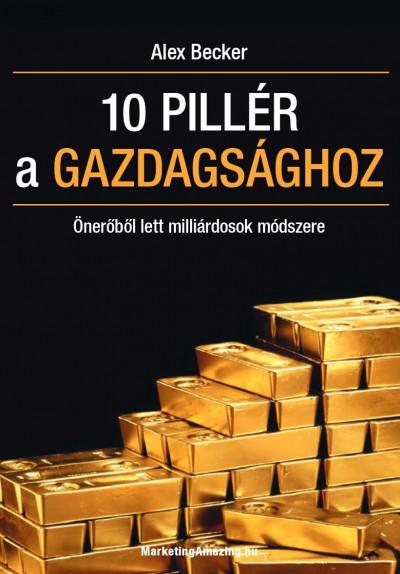 Alex Becker - 10 pillér a gazdagsághoz