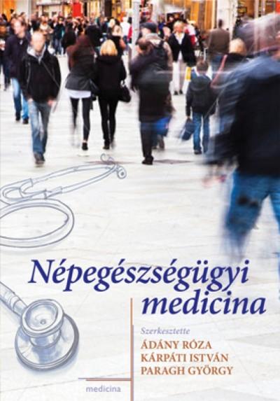 Ádány Róza  (Szerk.) - Kárpáti István  (Szerk.) - Paragh György  (Szerk.) - Népegészségügyi medicina