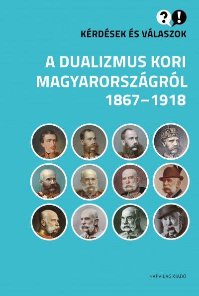 Cieger András - Egry Gábor - Klement Judit - Kérdések és válaszok a dualizmus kori Magyarországról, 1867-1918