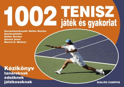 Walter Bucher  (Szerk.) - Gérard Jenni  (Szerk.) - Marcel K. Meimer  (Szerk.) - 1002 tenisz játék és gyakorlat