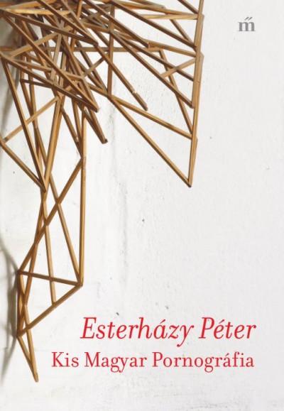 Esterházy Péter - Kis Magyar Pornográfia
