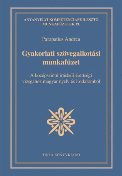 Parapatics Andrea  (Szerk.) - Gyakorlati szövegalkotási munkafüzet