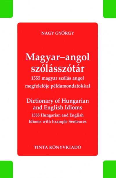 Nagy György L.  (Szerk.) - Magyar-angol szólásszótár - Dictionary of Hungarian and English Idioms