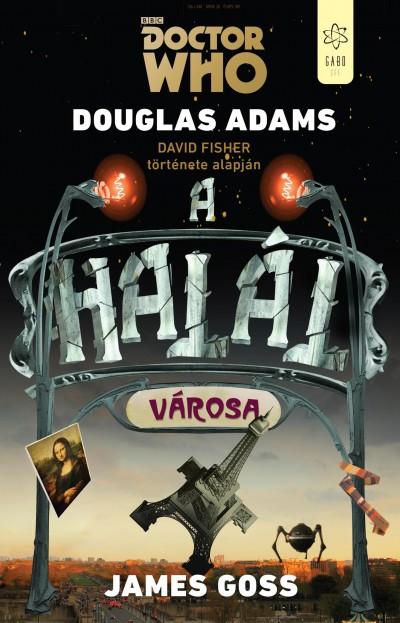 Douglas Adams - James Goss - Doctor Who - A halál városa
