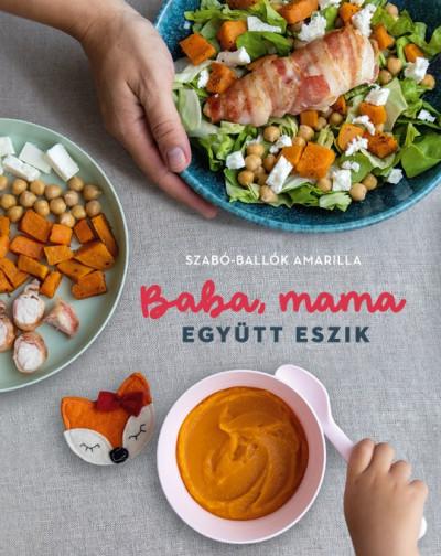 Szabó-Ballók Amarilla - Baba, mama együtt eszik