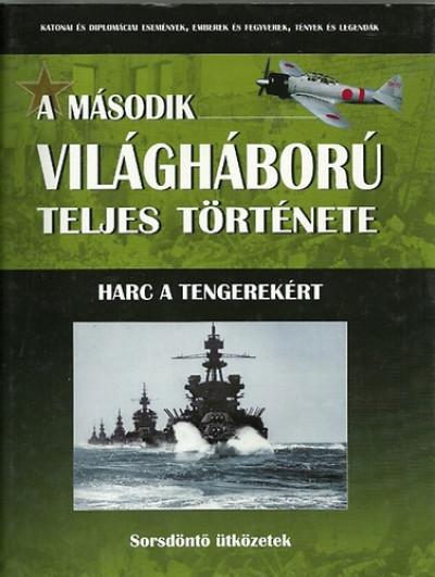 Józsa Ottó - A második világháború teljes története 15. - Harc a tengerekért