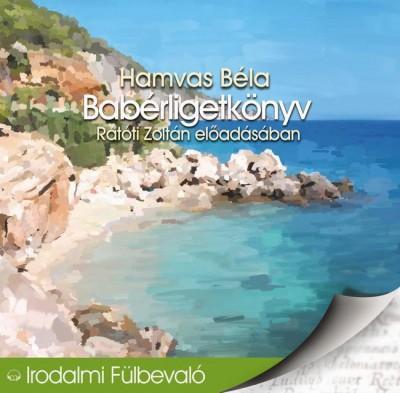 Hamvas Béla - Rátóti Zoltán - Babérligetkönyv - Hangoskönyv
