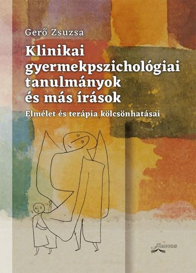 Gerő Zsuzsa - Klinikai gyermekpszichológiai tanulmányok és más írások