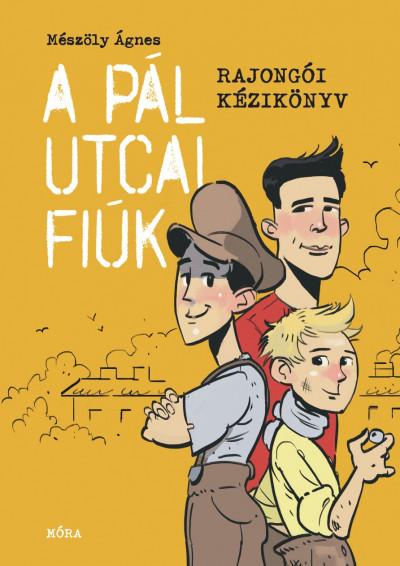 Mészöly Ágnes - A Pál utcai fiúk - Rajongói kézikönyv