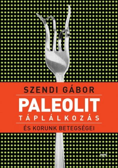 Szendi Gábor - Paleolit táplálkozás és korunk betegségei