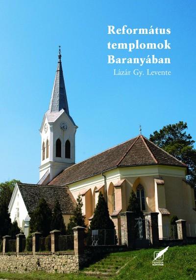 Lázár Gy. Levente - Református templomok Baranyában