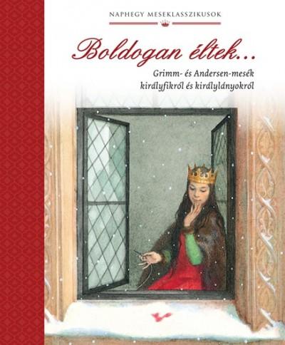 Hans Christian Andersen - , Wilhelm Grimm Jacob Grimm - Boldogan éltek...