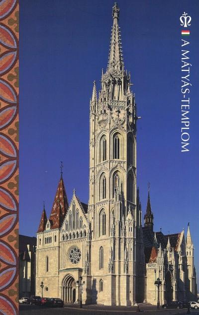 Mátéffy Balázs  (Szerk.) - A Mátyás-templom