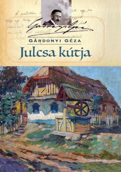 Gárdonyi Géza - Julcsa kútja
