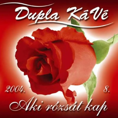 Dupla Kávé - Aki rózsát kap - CD