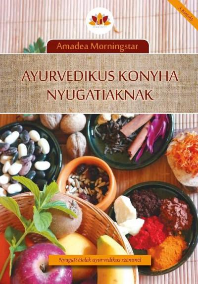 Amadea Morningstar - Ayurvedikus konyha nyugatiaknak