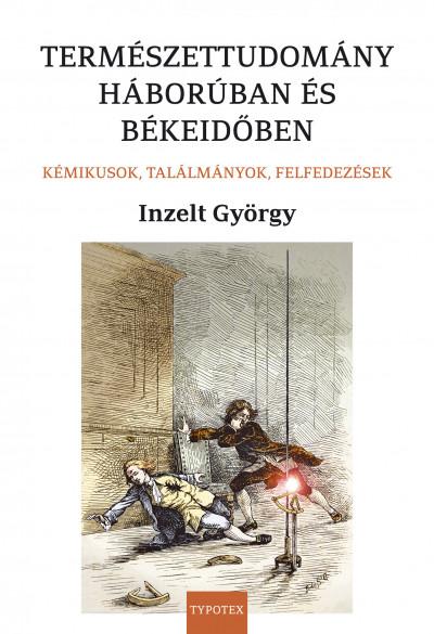 Inzelt György - Természettudomány háborúban és békeidőben