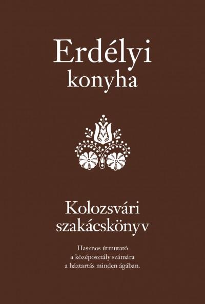 Golubeff Lóránt  (Szerk.) - Erdélyi konyha -- Kolozsvári szakácskönyv