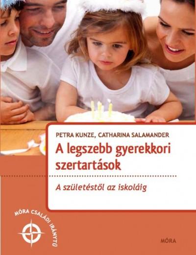 Petra Kunze - Catharina Salamander - A legszebb gyerekkori szertartások