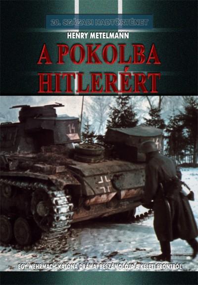 Henry Metelmann - A pokolba Hitlerért