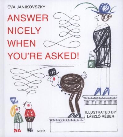 ANSWER NICELY WHEN YOU'RE ASKED! - (FELELJ SZÉPEN, HA KÉRDEZNEK!)