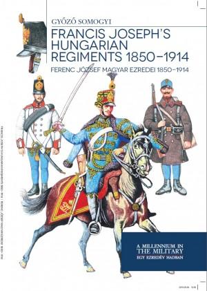 Somogyi Gy�z� - Ferenc J�zsef magyar ezredei 1850-1914 - Francis Joseph's hungarian regiments 1850-1914
