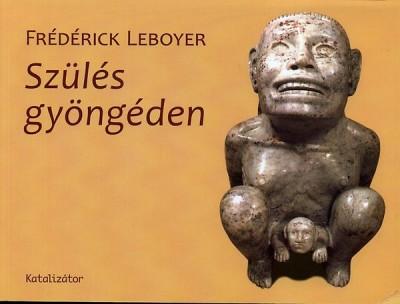 Frédérick Leboyer - Szülés gyöngéden