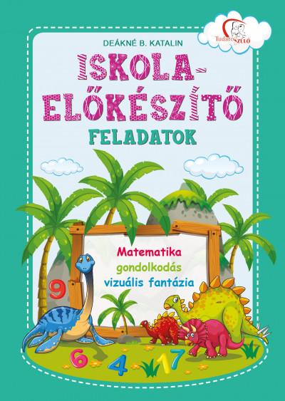 Deákné B. Katalin  (Szerk.) - Iskola-előkészítő feladatok