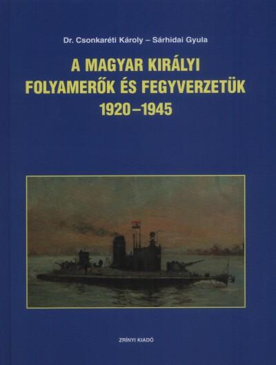 Dr. Csonkaréti Károly - Sárhidai Gyula - A Magyar királyi folyamerők és fegyverzetük 1920-1945