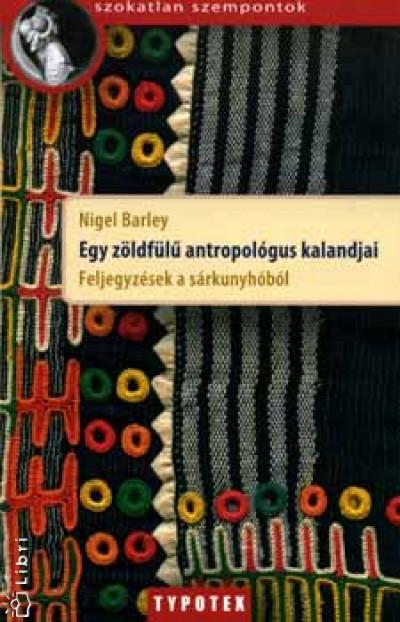 Nigel Barley - Egy zöldfülű antropológus kalandjai