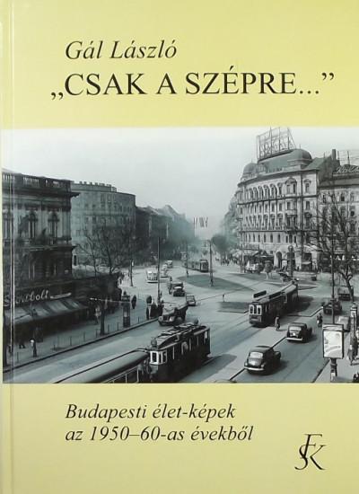 """Gál László - """"Csak a szépre..."""""""