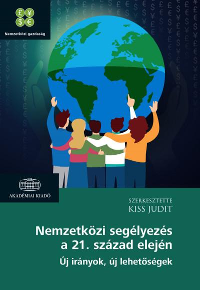 Kiss Judit  (Szerk.) - Nemzetközi segélyezés a 21. század elején