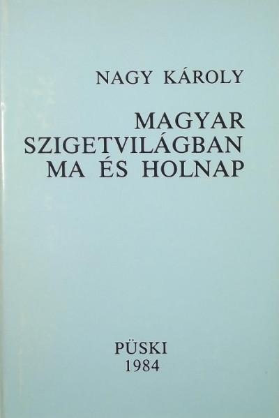 Nagy Károly - Magyar szigetvilágban ma és holnap