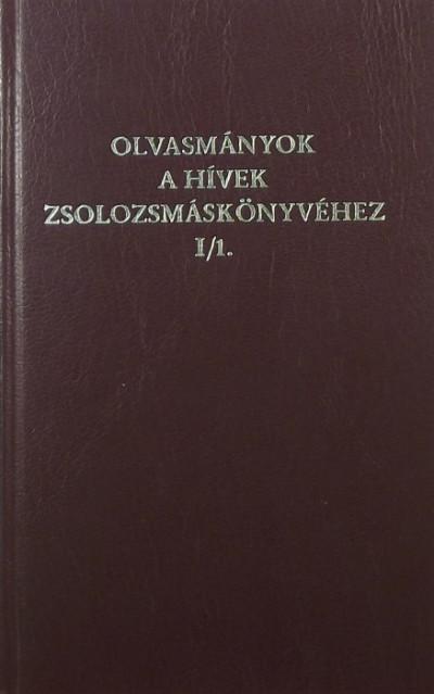 - Olvasmányok a hívek zsolosmáskönyvéhez I/1.