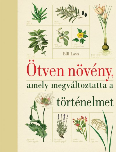 Bill Laws - Ötven növény, amely megváltoztatta a történelmet