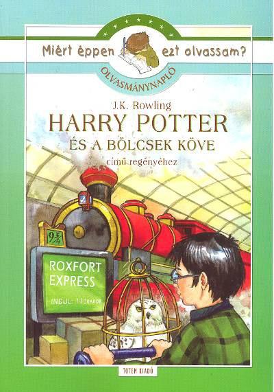 - HARRY POTTER ÉS A BÖLCSEK KÖVE : J.K.ROWLING-OLVASMÁNYNAPLÓ - MIÉRT ÉPPEN EZT...