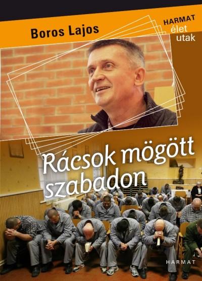 Boros Lajos - Rácsok mögött szabadon