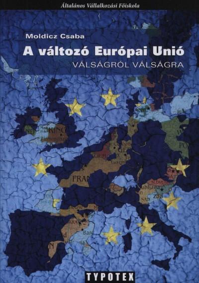 Moldicz Csaba - A változó Európai Unió