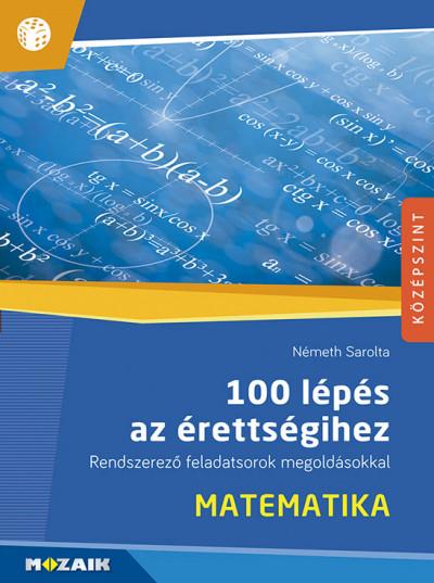 Németh Sarolta - 100 lépés az érettségihez - Matematika