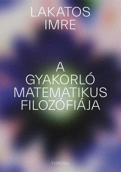 Lakatos Imre - A gyakorló matematikus filozófiája