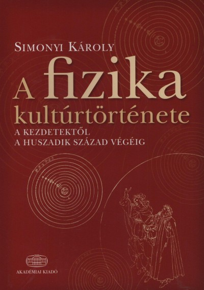 Simonyi K�roly - A fizika kult�rt�rt�nete, a kezdetekt�l a huszadik sz�zad v�g�ig