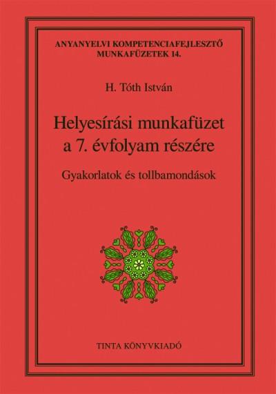 H. Tóth István  (Szerk.) - Helyesírási munkafüzet a 7. évfolyam részére