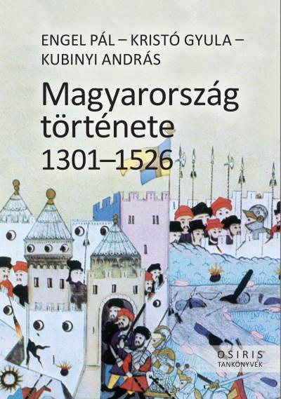 Engel Pál - Kristó Gyula - Kubinyi András - Magyarország története 1301-1526