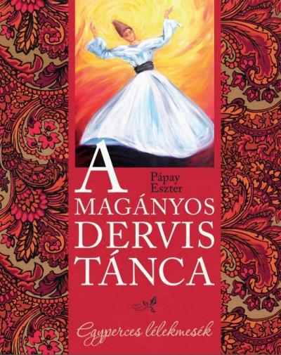 Pápay Eszter - A magányos dervis tánca