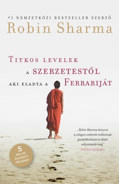 Robin Sharma - Titkos levelek a szerzetestől, aki eladta a Ferrariját