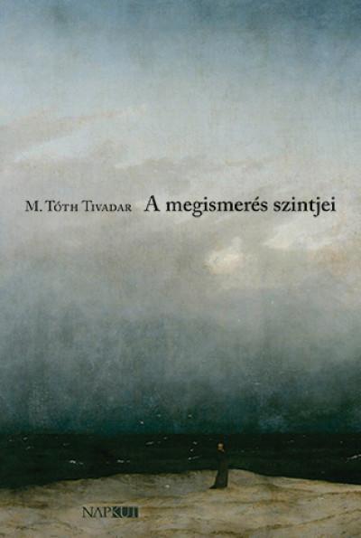 M. Tóth Tivadar - A megismerés szintjei