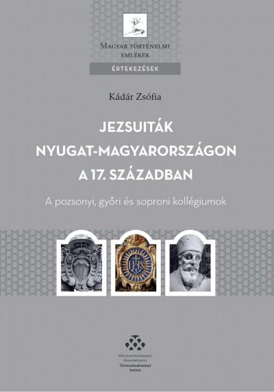 Kádár Zsófia - Jezsuiták Nyugat-Magyarországon a 17. században
